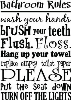 #2 Bathroom Rules wash your hands brush your teeth flush floss hang up your towel replace empty toiltet paper please put the seat down turn off the lights. cute inspirational home bathroom vinyl wall quotes decals sayings art lettering Sticker Perfect http://www.amazon.com/dp/B00IZGWNR4/ref=cm_sw_r_pi_dp_vYDKtb177WFT38YN