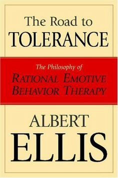 The Road To Tolerance: The Philosophy Of Rational Emotive Behavior Therapy by Albert Ellis. $8.84. Author: Albert Ellis. Publisher: Prometheus Books (August 31, 2004). 273 pages