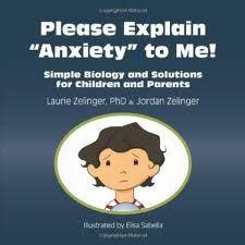 "Book Review of Please Explain ""Anxiety"" to Me! Simple Biology and Solutions for Children and Parents"