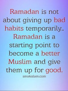 Ramadan is not about giving up bad habits temporarily. Ramadan is a starting point to become a better Muslim and give them up for good. Fasting Ramadan, Fast Quotes, Quotes Pics, Alhamdulillah, Hadith, Motivational Quotes, Inspirational Quotes, Allah Love, Ramadan Mubarak