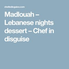 Madlouah – Lebanese nights dessert – Chef in disguise