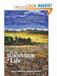 On the Sunnyside of Life: A collection of short stories about life on an isolated cattle ranch in eastern Nevada by Sally Whipple Mosher Mooney. $14.99. Publication: September 10, 2012. Publisher: XLIBRIS (September 10, 2012)