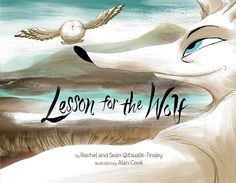 LESSON FOR THE WOLF by Rachel and Sean Qitsualik-Tinsley (Inuit/Mohawk) ; illustrated by Alan Cook (Inhabit Media) 5/15 -- Picture book