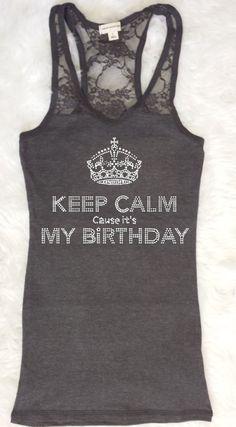 Keep Calm cause it's My Birthday Tank . Keep Calm by LoveGreekLife, $15.99
