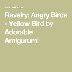 Ravelry: Angry Birds - Yellow Bird by Adorable Amigurumi