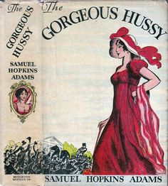 """The Gorgeous Hussy. Samuel Hopkins Adams. (1934). Rare historical novel of Andrew Jackson in its original published version. Novel of a """"hot blooded, clear-headed, self willed, valiant, and joyous"""" woman with an """"incredible infatuation for the first gigolo in American history."""" Basis for the 1936 MGM picture starring Joan Crawford."""