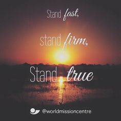 """""""Stand fast, stand firm, stand sure, stand true."""" -Harrison gray Otis  Let us never forget we are strong in Him. He will never fail us and He is always faithful."""