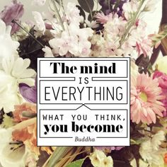"""""""The mind is everything. What you think, you become."""" #Buddha #quote"""