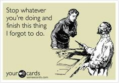 Truth! And always at the last minute...lol