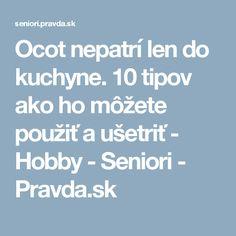 Ocot nepatrí len do kuchyne. 10 tipov ako ho môžete použiť a ušetriť - Hobby - Seniori - Pravda.sk