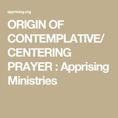 ORIGIN OF CONTEMPLATIVE/CENTERING PRAYER : Apprising Ministries