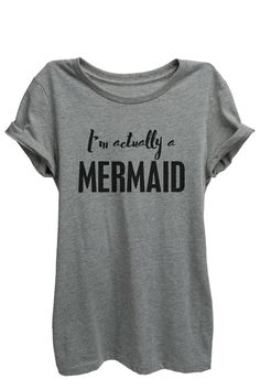 """I'm Actually a Mermaid"" is featured on a crew neck, short sleeves and a new modern, slim or relaxed fit for effortless style. Printed on quality constructed material, these shirts are perfect with a"