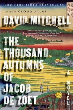 "The Thousand Autumns of Jacob de Zoet by David Mitchell, the author of Cloud Atlas. ""Every page is overfull with language, events, and characters, exuberantly saturated in the details of the time and the place but told from a knowing and undeniably modern perspective. It's a story that seems to contain a thousand worlds in one."""