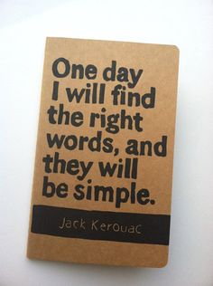 JOURNAL with Jack Kerouac Quote - One day I will find the right words, and they will be simple  outdoor wicker is a favorite of ours! Found by @Esther Aduriz. pinned by www.wickerparadise.com
