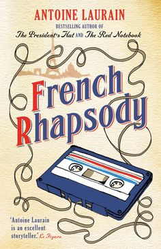 FrenchRhapsody by Antoine Laurain Translated from French by Jane Aitken and Emily Boyce Gallic Books, London 2016 232 Pages I received a free copyFrench Rhapsodyfrom Meryl Zegarek Public Relatio…