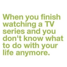 This is me whenever Grey's ends, or Jersey Shore, Teen Mom, Big Brother, Castle or any of my shows. Haha. :)