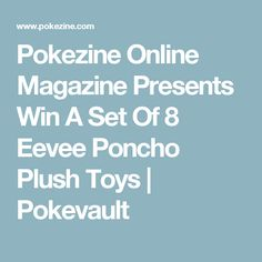 Pokezine Online Magazine Presents Win A Set Of 8 Eevee Poncho Plush Toys | Pokevault