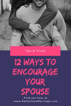 12 Ways to Encourage Your Spouse   You can enjoy greater wellbeing and make your marriage more satisfying by helping your spouse to grow and change. It turns out that you're more likely to pursue rewarding challenges if you have a supportive partner.  That's the lesson from a recent study by Carnegie University. In this study, researchers divided couples into two roles: a decision maker and a support provider. Then, they gave them a choice between completing a simple puzzle or competing for…