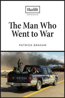 The Man Who Went to War: A Reporter's Memoir from Libya and the Arab Uprising By: Patrick Graham. Click Here to buy this eBook: http://www.kobobooks.com/ebook/The-Man-Who-Went-War/book-jzkzmyH1iUidJdzDX_wvpQ/page1.html# #kobo #ebooks