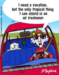 I need a vacation, but the only tropical thing I can afford is an air freshener.