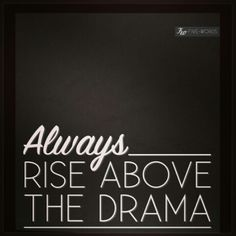 So glad I am learning to ignore the drama