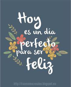 Hoy es un día perfecto para ser feliz #frases