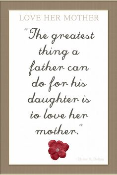 Greatest thing a father can do...