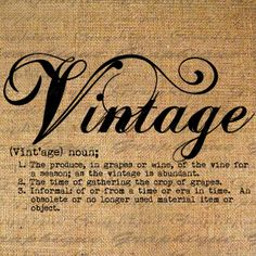 What is Vintage? Vintage Words, Vintage Love, Etsy Vintage, Vintage Quotes, Vintage Gypsy, Vintage Stuff, Burlap Fabric, Calligraphy Letters, Word Of The Day