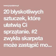 20 błyskotliwych sztuczek, które ułatwią Ci sprzątanie. #2 zwykła skarpeta może zastąpić mop! | Popularne.pl