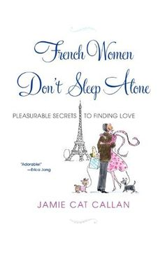 French Women Don't Sleep Alone by Jamie Cat Callan, http://www.amazon.com/dp/0806530693/ref=cm_sw_r_pi_dp_.Kzcrb1XP5TQB