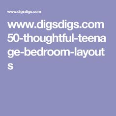 Www.digsdigs.com 50 Thoughtful Teenage Bedroom Layouts