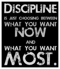 Discipline. Maybe I'll keep this in mind when I'm choosing between another episode of Dexter and doing my homework.
