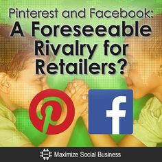 Pinterest and Facebook: A Foreseeable Rivalry for Retailers?