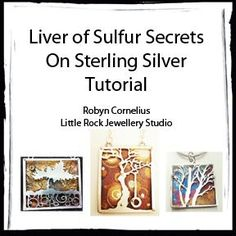 Liver of Sulfur Secrets Tutorial, Robyn Cornelius, Little Rock Jewellery Studio, via etsy