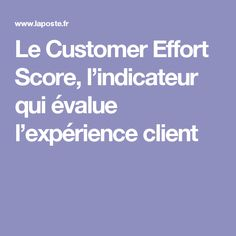 Le Customer Effort Score, l'indicateur qui évalue l'expérience client
