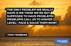 """""""THE ONLY PROBLEM WE REALLY HAVE IS WE THINK WE'RE NOT SUPPOSED TO HAVE PROBLEMS! PROBLEMS CALL US TO HIGHER LEVEL-FACE & SOLVE THEM NOW!"""""""
