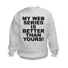 Children's light color sweatshirt with My Web Series Is Better Than Yours! theme. Over the recent years through the spread of easier access to wifi, cellphones, tablets, laptops and desk tops web series have become an addicted phenomena worldwide. Available in kids small (6 - 8), medium (10 - 12), large (14 - 16) for only $21.99. Go to the link to purchase the product and to see other options - http://www.cafepress.com/stmwsibty