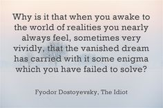 Why is it that when you awake...― Fyodor Dostoyevsky, The Idiot