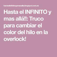 Hasta el INFINITO y mas allá!!: Truco para cambiar el color del hilo en la overlock!