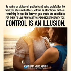 """#gratitude #control #attachment #relationships #women #sex #dating #attraction #love #seduction #communication #dreams #goals #marriage #coachcoreywayne Photo by iStock.com/oneinchpunch """"By having an attitude of gratitude and being grateful for the time you share with others, without an attachment to them remaining in your life forever, you create the conditions for them to love and want to spend more time with you. Control is an illusion."""" ~ Coach Corey Wayne"""