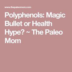 Polyphenols: Magic Bullet or Health Hype? ~ The Paleo Mom