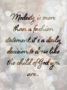 La modestia es más que una declaración de moda. Es una decisión diaria de vestirse como hija de Dios que eres ...