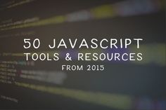 Last week we published our 50 favorite CSS tools from 2015, this week we take a look at some of our favorite JavaScript tools, frameworks and libraries. The first thing...