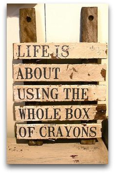 "Love this! :Life is about using the whole box of crayons."" : ) #quotes #kids"