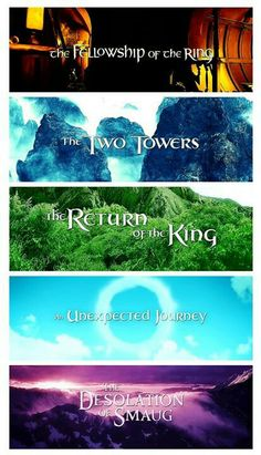 Titles of The Lord of the Rings & Hobbit movies (so far). <<< I can't wait for The Hobbit: There and Back Again