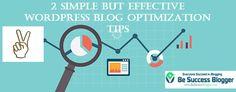 2 Simple but Effective  WordPress Blog Optimization Tips - http://besuccessblogger.com/2-simple-but-effective-wordpress-blog-optimization-tips/