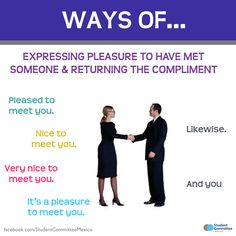 WAYS OF ... Expressing pleasure to have met someone & Returning the compliment