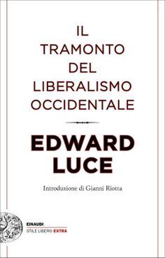 Edward Luce, Il tramonto del liberalismo occidentale, Stile libero Extra - DISPONIBILE ANCHE IN EBOOK