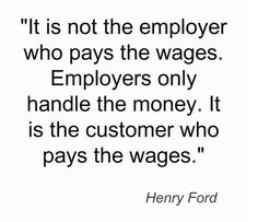 Customer service quote from Henry Ford. This should be posted in the back area of any business.