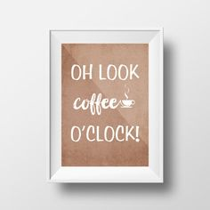 Coffee Quotes Oh look coffee o'clock Coffee by HappyLifePrintables